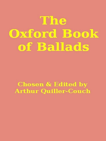 The Oxford Book of Ballads ebook by Arthur Quiller-Couch, Editor