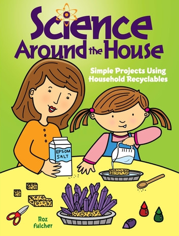 Science Around the House - Simple Projects Using Household Recyclables ebook by Roz Fulcher
