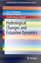 Hydrological Changes and Estuarine Dynamics ebook by Paul Montagna,Terence A. Palmer,Jennifer Pollack