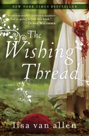 The Wishing Thread - A Novel ebook by Lisa Van Allen