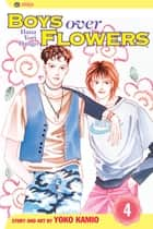 Boys Over Flowers, Vol. 4 ebook by Yoko Kamio, Yoko Kamio