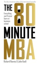 The 80 Minute MBA - Everything You'll Never Learn at Business School ebook by Richard Reeves, John Knell
