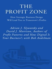 The Profit Zone - How Strategic Business Design Will Lead You to Tomorrow's Profits ebook by Adrian J. Slywotzky,David J. Morrison,Bob Andelman