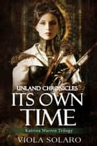 Its Own Time: Unland Chronicles ebook by Viola Solaro