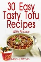 30 Easy Tasty Tofu Recipes: With Photos ebook by Marcus Pitman