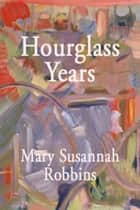 Hourglass Years: A Poetry Anthology ebook by Mary Susannah Robbins