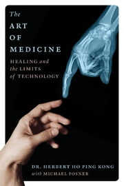 The Art of Medicine - Healing and the Limits of Technology ebook by Herbert Ho Ping Kong