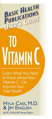 User's Guide to Vitamin C ebook by Hyla Cass, M.D.,Jim English,Jack Challam