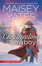 Christmastime Cowboy (Copper Ridge, Book 10) ebook by Maisey Yates