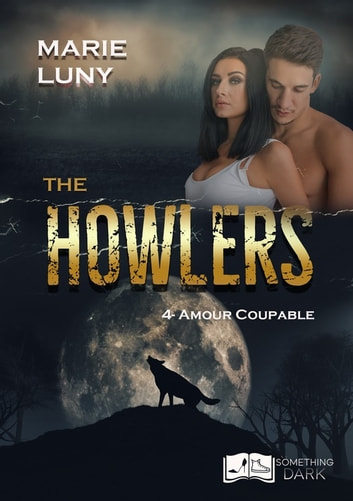 The Howlers, tome 4 : Amour Coupable ebook by Marie Luny