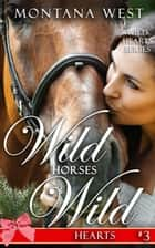 Wild Horses, Wild Hearts 3 - Wild Horses, Wild Hearts, #3 ebook by Montana West