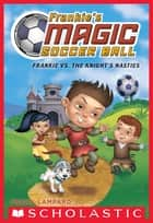 Frankie vs. The Knight's Nasties (Frankie's Magic Soccer Ball #5) ebook by Frank Lampard