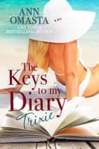 The Keys to my Diary: Trixie ebook by Ann Omasta