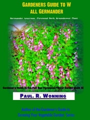 Gardener's Guide to Wall Germander ebook by Paul R. Wonning