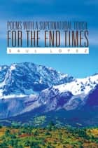 Poems with a Supernatural Touch: For the End Times ebook by Saul Lopez