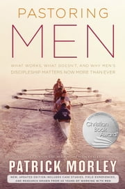 Pastoring Men - What Works, What Doesn't, and Why Men's Discipleship Matters Now More Than Ever ebook by Patrick Morley