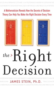 The Right Decision : A Mathematician Reveals How the Secrets of Decision Theory: A Mathematician Reveals How the Secrets of Decision Theory - A Mathematician Reveals How the Secrets of Decision Theory ebook by James Stein