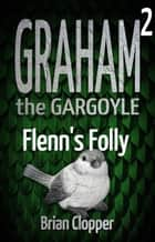Flenn's Folly - Graham the Gargoyle, #2 eBook by Brian Clopper