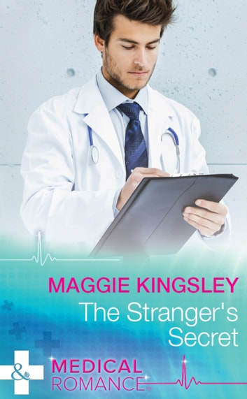The Stranger's Secret (Mills & Boon Medical) ebook by Maggie Kingsley