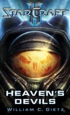 StarCraft II: Heaven's Devils ebook by William C. Dietz