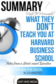 Mark H. McCormack's What They Don't Teach You at Harvard Business School: Notes from a Street-smart Executive Summary ebook by Ant Hive Media