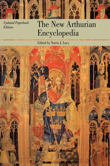 The New Arthurian Encyclopedia - New edition ebook by