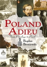 Poland Adieu - From Privilege to Peril ebook by Bogdan Broniewski