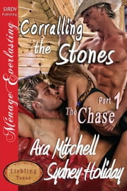 Corralling the Stones Part 1: The Chase ebook by Ava Mitchell Sydney Holiday