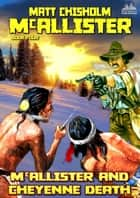 McAllister 4: McAllister and Cheyenne Death ebook by Matt Chisholm