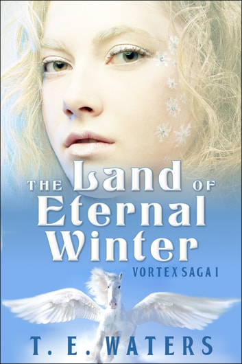 The Land of Eternal Winter ebook by T. E. Waters
