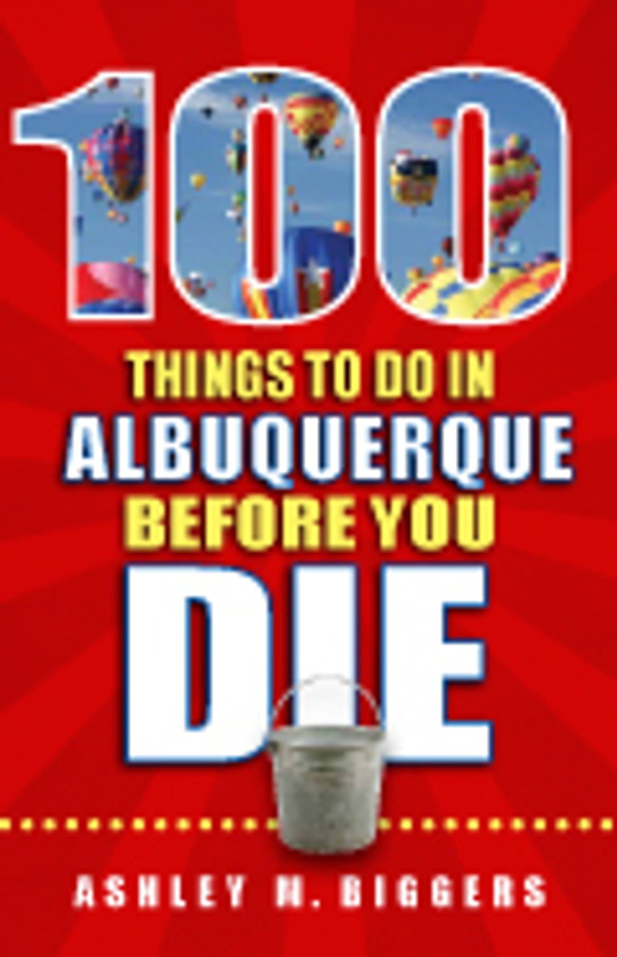 100 Things to Do in Albuquerque Before You Die eBook by Ashley M. Biggers -  1230000542128 | Rakuten Kobo