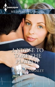 A Nurse to Tame the Playboy ebook by Maggie Kingsley