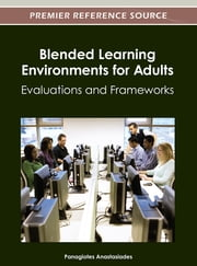 Blended Learning Environments for Adults - Evaluations and Frameworks ebook by Panagiotes S. Anastasiades