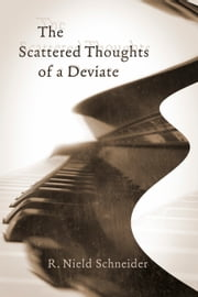 The Scattered Thoughts of a Deviate ebook by R. Nield Schneider