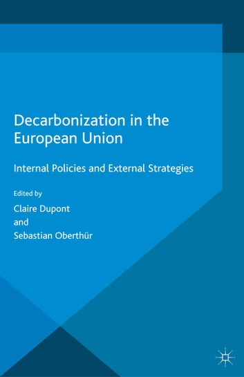 Decarbonization in the European Union - Internal Policies and External Strategies ebook by