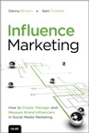 Influence Marketing - How to Create, Manage, and Measure Brand Influencers in Social Media Marketing ebook by Danny Brown,Sam Fiorella