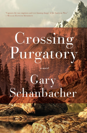 Crossing Purgatory - A Novel ebook by Gary Schanbacher