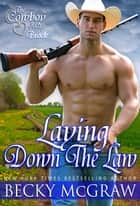 Laying Down The Law - The Cowboy Way, #7 ebook by Becky McGraw