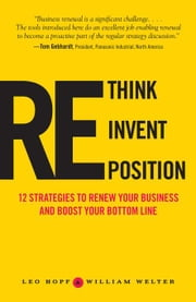 Rethink, Reinvent, Reposition: 12 Strategies to Make Over Your Business ebook by Hopf, Leo