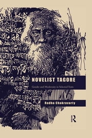 Novelist Tagore - Gender and Modernity in Selected Texts ebook by Radha Chakravarty