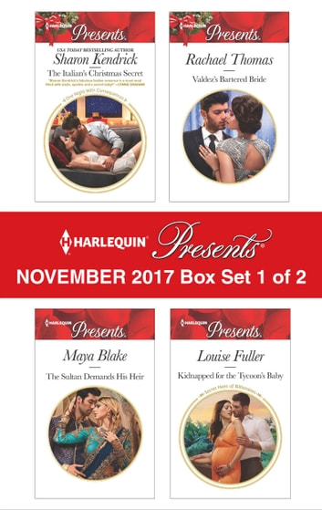 Harlequin Presents November 2017 - Box Set 1 of 2 - The Italian's Christmas Secret\The Sultan Demands His Heir\Valdez's Bartered Bride\Kidnapped for the Tycoon's Baby ebook by Sharon Kendrick,Maya Blake,Rachael Thomas,Louise Fuller