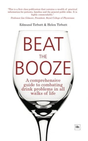 Beat the Booze: A comprehensive guide to combating drink problems in all walks of life ebook by Helen Tirbutt,Edmund Tirbutt