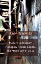 Modern Imperialism, Monopoly Finance Capital, and Marx's Law of Value - Monopoly Capital and Marx's Law of Value ebook by Samir Amin