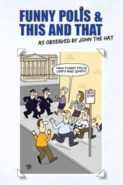 Funny Polis and This and That: By John the Hat ebook by John Robertson