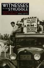 Witnesses to the Struggle - Imaging the 1930s California Labor Movement ebook by Anne Loftis