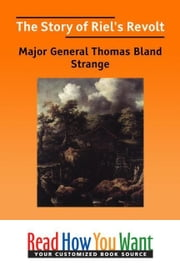 The Story Of Riel's Revolt ebook by Strange Thomas Bland