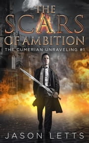 The Scars of Ambition (The Cumerian Unraveling #1) - The Cumerian Unraveling, #1 ebook by Jason Letts