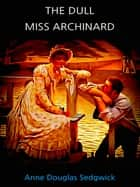 The Dull Miss Archinard ebook by Anne Douglas Sedgwick