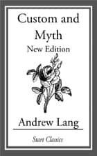 Custom and Myth - New Edition ebook by Andrew Lang