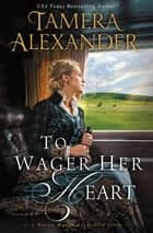 To Wager Her Heart ebook by